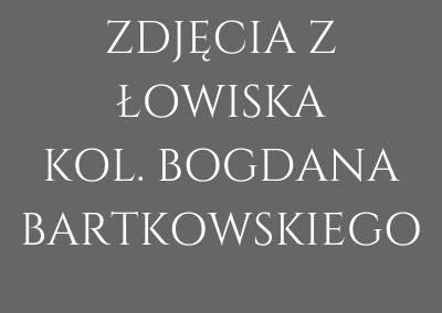 ZDJĘCIA Z ŁOWISKA KOL. BOGDANA BARTKOWSKIEGO